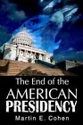 End of The American Presidency 9780595307517 by Martin E Cohen Paperback