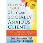 Helping Your Shy and Socially Anxious Client: A Social Fitness Training Protocol Using CBT by Lynne Henderson (Paperback, 2014)