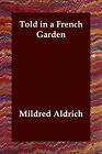 Told in a French Garden by Mildred Aldrich (Paperback / softback, 2006)