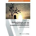 Einflussfaktoren Auf Die Selbstreflexion Von Erwachsenenbildnerinnen by Felsberger Gabriele (Paperback / softback, 2013)