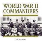 World War II Commanders by Ian Westwell (Hardback, 2008)