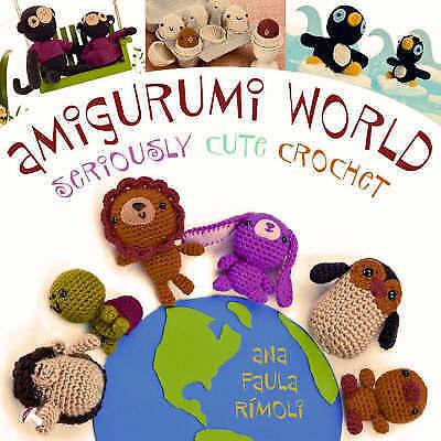 Amigurumi World: Seriously Cute Crochet by Ana Paula Rimoli (Paperback, 2008)