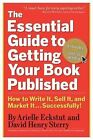 The Essential Guide to Getting Your Book Published: How to Write it, Sell it, and Market it - Successfully by David Henry Sterry, Arielle Eckstut (Paperback)