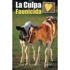 La Culpa Faunicida by Jose M Rodriguez Lebron (Paperback / softback, 2014)