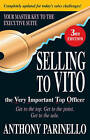 Selling to VITO the Very Important Top Officer: Get to the Top, Get to the Point, Get to the Sale by Anthony Parinello (Paperback, 2010)