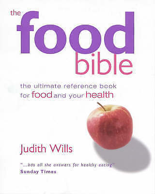 The Food Bible: The Ultimate Reference Book for Food and Your Health, Wills, Jud