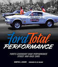 Ford Total Performance: Ford's Legendary High-Performance Street and Race Cars by Martyn L. Schorr (Hardback, 2015)