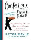 Confessions of a French Baker : Breadmaking Secrets, Tips, and Recipes by Gerard Auzet and Peter Mayle (2005, Hardcover)