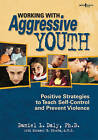 Working with Aggressive Youth: Positive Strategies to Teach Self-control and Prevent Violence by Michael Sterba, Daniel L. Daly (Paperback, 2011)