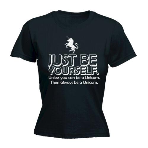 Just Be Yourself Unless You Can Be a Unicorn T-shirt femme drôle cadeau d/'anniversaire