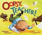 Oopsy, Teacher! by Stephanie Calmenson (Hardback)