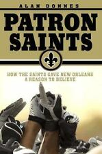 Patron Saints : How the Saints Gave New Orleans a Reason to Believe by Alan Donnes (2007, Hardcover)