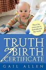 Truth of Birth Certificate by Gail Allen (Paperback / softback, 2013)