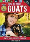 How to Raise Goats: Everything You Need to Know by Carol A. Amundson (Paperback, 2013)