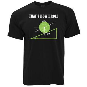 Novelty-Math-T-Shirt-That-039-s-How-I-Roll-Physics-Joke-Nerd-Geek-Science-Gift