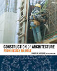 Construction of Architecture: From Design to Built by Ralph W. Liebing (Hardback, 2007)