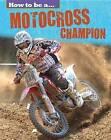 Motocross Champion by Franklin Watts, James Nixon (Hardback, 2015)
