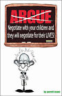 Argue-negotiate with Your Children and They Will Negotiate for Their Lives by Garrett Evans (Paperback, 2003)