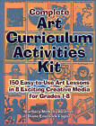 Complete Art Curriculum Activities Kit: 150 Easy-to-use Art Lessons in 8 Exciting Creative Media for Grades 1-8 by Barbara McNally Reuther, Diane Enemark Fogler (Paperback, 2001)