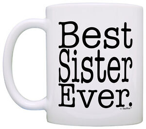 Details about Gift for Sister Best Sister Ever Birthday Gift for Sibling Coffee Mug Tea Cup