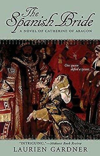 Spanische Braut : A Novel Von Catherine Von Aragon Von Gardner, Laurien