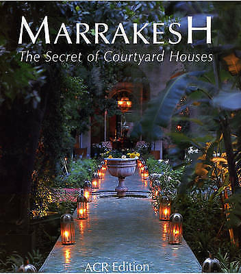 Marrakesh: the Secret of Courtyard Houses: The Secret of Its Courtyard Houses (O