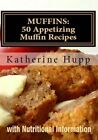 Muffins: 50 Appetizing Muffin Recipes with Nutritional Information by Katherine Hupp (Paperback / softback, 2013)