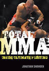 Total MMA: Inside Ultimate Fighting by Jonathan Snowden (Paperback, 2009)