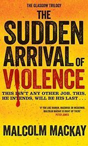 Malcolm-Mackay-The-Sudden-Arrivage-Of-Violence-Neuf-Rigide-Envoi-GB