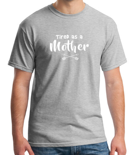 2119C Tired as a Mother Adult/'s T-shirt Funny Mom Attitude Tee for Men