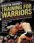 Training for Warriors: The Ultimate Mixed Martial Arts Workout by Martin Rooney (Paperback, 2008)