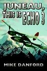 Juneau This Is Echo 3 by Mike Danford 9780595293278 (paperback 2003)