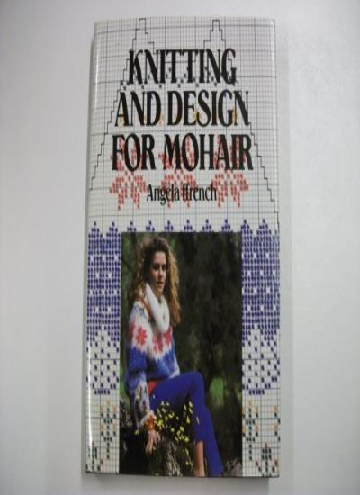 Knitting and Design for Mohair By Angela Ffrench. 9780713454215