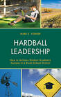 Hardball Leadership: How to Achieve Student Academic Success in a Rural School District by Mark Forner (Paperback, 2016)