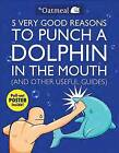 5 Very Good Reasons to Punch a Dolphin in the Mouth (And Other Useful Guides) by The Oatmeal, Matthew Inman (Paperback, 2011)