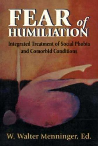 Fear of Humiliation : Integrated Treatment of Social Phobia and Comorbid...