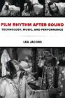 Film Rhythm After Sound: Technology, Music, and Performance by Lea Jacobs (Paperback, 2015)