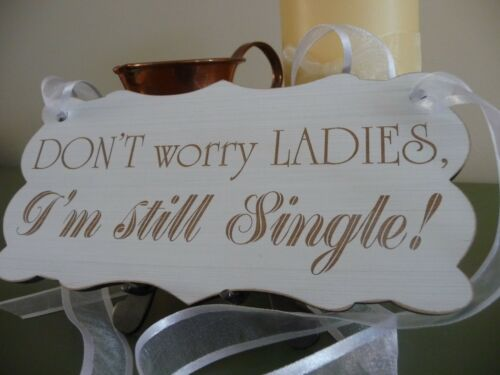Wedding Don/'t Worry Ladies I/'m Still Single Sign Vintage Shabby Wooden Plaque