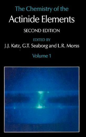 The Chemistry Of The Actinide Elements: Volume 1
