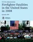 Firefighter Fatalities in the United States in 2008 by U S Fire Administration, Federal Emergency Management Agency, U S Department of Homeland Security (Paperback / softback, 2013)