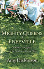 The Mighty Queens of Freeville: A Mother, a Daughter, and the People Who Raised Them by Amy Dickinson (Paperback, 2010)