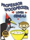 Professor Woodpecker Loves Cereal H and T Imaginations Unlimited Inc.