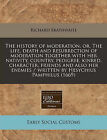 The History of Moderation, Or, the Life, Death and Resurrection of Moderation Together with Her Nativity, Country, Pedigree, Kinred, Character, Friends and Also Her Enemies / Written by Hesychius Pamphilus (1669) by Richard Brathwaite (Paperback / softback, 2011)