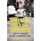 Street of Eternal Happiness: Big City Dreams Along a Shanghai Road by Rob Schmitz (Hardback, 2016)