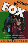 Color by Fox: Fox Network and the Revolution in Black Television by Kristal Brent Zook (Paperback, 1999)