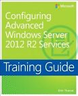 Configuring Advanced Windows Server 2012 R2 Services: Training Guide by Orin Thomas (Paperback, 2014)