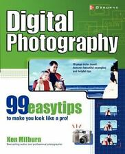 Digital Photography: Digital Photography : 99 Easy Tips to Make You Look Like a Pro! by Ken Milburn (2002, Paperback)