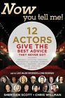 Now You Tell Me!: 12 Actors Give the Best Advice They Never Got by Sheridan Scott, Chris Willman (Paperback / softback, 2012)