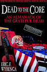 Dead to the Core: An Almanack of the Grateful Dead by Eric Wybenga (Paperback)