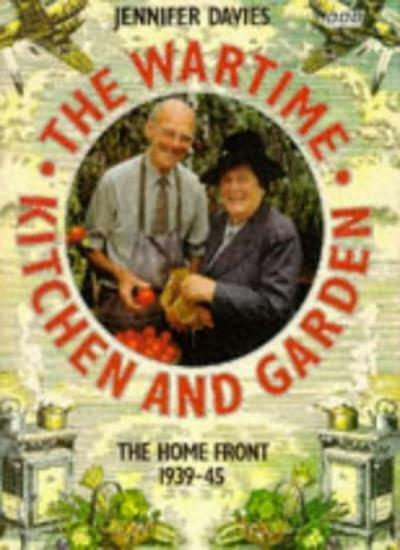 The Wartime Kitchen and Garden,Jennifer Davies